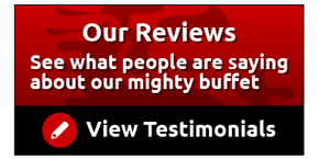 Our Reviews: See what people are saying about our mighty buffet: View Testimonials
